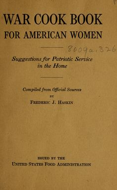 """""""War Cook Book for American Women: Suggestions for Patriotic Service in the Home"""" by: Frederic J. Retro Recipes, Old Recipes, Cookbook Recipes, Vintage Recipes, Cooking Recipes, Recipies, 1950s Recipes, Family Recipes, Cooking Rice"""