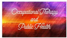 OT Corner: OT and Public Health – Collaboration for Improved Health - pinned by @PediaStaff – Please Visit  ht.ly/63sNt for all our pediatric therapy pins