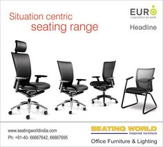 Situation centric seating range.  #EuroChairs #OfficeFurniture #OfficeLighting #Hyderabad  SEATING WORLD: Office Furniture and lighting. E-mail: seatingwold@usa.net Sales Contact: office@seatingworldindia.com Ph: +91-40-66667642,66667695