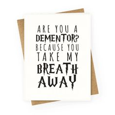 """Trying to find your true love? Try a cheesy pick up line inspired by the Harry Potter books with this design that says """"are you a dementor? because you take my breath away"""" to find your book loving soul mate."""