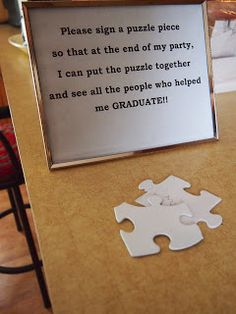 Puzzle piece guest book. Purchase puzzle box with large puzzle pieces. Spray paint pieces with white paint. After the party you can put the puzzle together.  Tip: use instead of guest book at showers, weddings, birthday party, graduation, etc....
