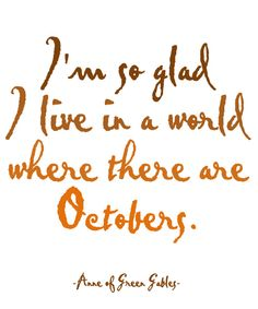 I'm so glad I love in a world where there are Octobers