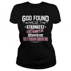 YOUTH PROGRAM COORDINATOR God Found Some Of The STRONGEST WOMEN And Made Them T Shirts, Hoodies. Check price ==► https://www.sunfrog.com/LifeStyle/YOUTH-PROGRAM-COORDINATOR--GODFOUND-Black-Ladies.html?41382 $22.99