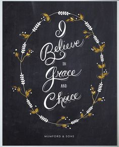 """Mumford and Sons quote, """"I believe in grace and choice"""", from their song Babel/via Darah Macres. I do believe in this. Pretty Words, Beautiful Words, Cool Words, Wise Words, Beautiful Lyrics, Pretty Images, Beautiful Things, Son Quotes, Life Quotes"""