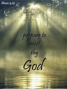 prepare to meet your god scripture quote