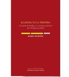 Bourdieu en la periferia : capital simbólico y campo cultural en América Latina / Mabel Moraña - Santiago de Chile : Editorial Cuarto Propio, 2014
