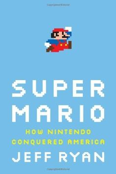Super Mario: How Nintendo Conquered America by Jeff Ryman. The saga of Mario, the portly plumber who became the most successful franchise in the history of gaming, has plot twists worthy of a video game. Jeff Ryan shares the story of how this quintessentially Japanese company found success in the American market. Lawsuits, Hollywood, die- hard fans, and face-offs with Sony and Microsoft are all part of the drama. http://www.amazon.co.uk/dp/1591844053/ref=cm_sw_r_pi_dp_IZ8Sqb07P9JH9