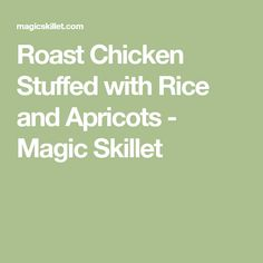 Roast Chicken Stuffed with Rice and Apricots - Magic Skillet
