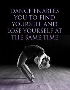 """Dance enables you to find yourself and lose yourself at the same time."" ~Lai Rupe's Choreography"