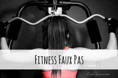 This article covers fitness faux pas that are common when people start a new fitness routine. Learn to identify, prevent and solve these common issues.