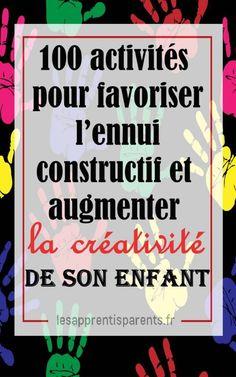 100 activités pour favoriser l'ennui constructif et augmenter la créativité de votre enfant -