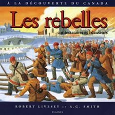 French Discovering Canada: The Rebels: Les Rebelles Discover Canada, French Language, First Nations, French People, French, French Resources