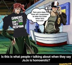 Is this is what people r talking about when they say JoJo is homoerotic? Jojo Memes, Dankest Memes, Funny Memes, Sailor Moon Character, Cute Anime Pics, Fanart, Best Waifu, Happy Mom, Jojo Bizzare Adventure