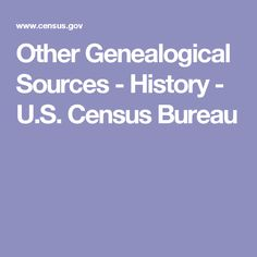Other Genealogical Sources - History - U.S. Census Bureau
