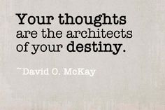 Think and go after what you want in life...your thoughts build your destiny.