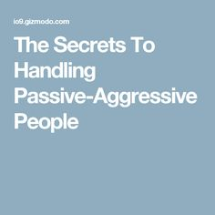 secrets handling passive aggressive people