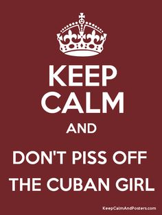 piss off the Cuban girl Cuban Humor, Cubans Be Like, Girl Quotes, Funny Quotes, Poster Generator, Cuban Culture, Dont Lose Yourself, Girl Posters, Keep Calm Quotes