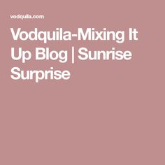 Vodquila-Mixing It Up Blog | Sunrise Surprise