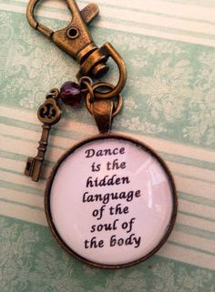 Dance Quote Keychain by EnchantedElement on Etsy, $8.99. i want it so bad!!