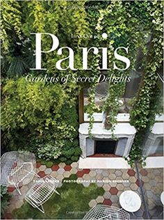 In & Out of Paris: Gardens of Secret Delights: Zahid Sardar, Marion Brenner: 9781423632702: Amazon.com: Books