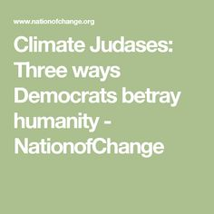 Climate Judases: Three ways Democrats betray humanity - NationofChange