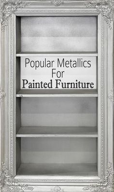 If You Would Like To Paint A Piece Of Furniture Metallic But Havent Decided Specifically