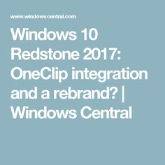 Windows 10 Redstone 2017: OneClip integration and a rebrand? | Windows Central