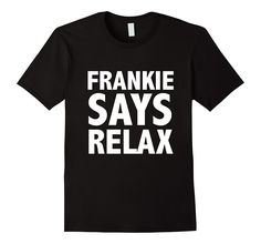 Funny Frankie Says Relax T-Shirt Retro 80's Pop Music