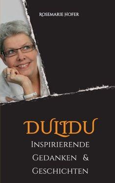 Dulidu - Inspirierende Gedanken & Geschichten (German Edi... https://www.amazon.com/dp/373237274X/ref=cm_sw_r_pi_dp_x_b5pwybFYZX9WR