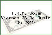 http://tecnoautos.com/wp-content/uploads/imagenes/trm-dolar/thumbs/trm-dolar-20150626.jpg TRM Dólar Colombia, Viernes 26 de Junio de 2015 - http://tecnoautos.com/actualidad/finanzas/trm-dolar-hoy/tcrm-colombia-viernes-26-de-junio-de-2015/