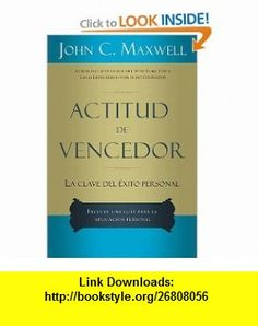 Actitud de vencedor (Spanish Edition) John C. Maxwell , ISBN-10: 0881134139  ,  , ASIN: B0054U59JI , tutorials , pdf , ebook , torrent , downloads , rapidshare , filesonic , hotfile , megaupload , fileserve