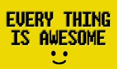 """Lego Movie Quote- """"Everything is awesome! Lego Movie Quotes, Everything Is Awesome, I Am Awesome, Lego Movie Birthday, Lego Craft, Classroom Quotes, Internet Friends, Lego Room, Netflix And Chill"""