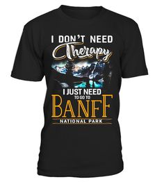 """# I Don't need Therapy Just Need To Go To Banff Park T-Shirt .  Special Offer, not available in shops      Comes in a variety of styles and colours      Buy yours now before it is too late!      Secured payment via Visa / Mastercard / Amex / PayPal      How to place an order            Choose the model from the drop-down menu      Click on """"Buy it now""""      Choose the size and the quantity      Add your delivery address and bank details      And that's it!      Tags: This is cool banff…"""