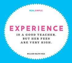 """""""Experience is a good teacher, but her fees are very high."""" —William Ralph Inge #quotes"""