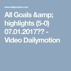 All Goals & highlights (5-0) 07.01.2017ᴴᴰ - Video Dailymotion
