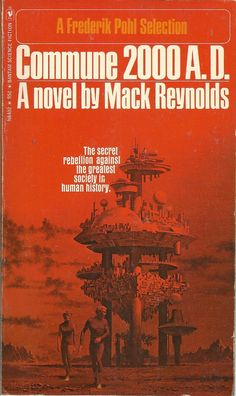 Publication: Commune 2000 A. Authors: Mack Reynolds Year: Catalog ID: Publisher: Bantam Books Pub. Series: A Frederik Pohl Selection Sci Fi Novels, Fiction Novels, Book Cover Art, Book Covers, Classic Sci Fi Books, Book And Magazine, Magazine Covers, Horror Fiction, Science Fiction Books