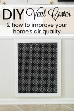 DIY Air Return Vent Cover and How to Improve Your Home's Air Quality. The best solution for reducing airborne particles and allergens in your home   how to make a pretty air vent cover.