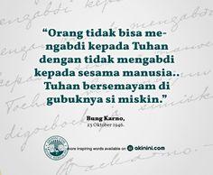 """Tuhan bersemayam di gubuknya si miskin...""  ~Soekarno~"