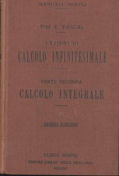 LEZIONI DI CALCOLO INFINITESIMALE vol.II INTEGRALE di E. Pascal 1924 Hoepli *