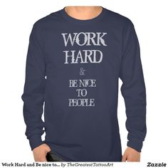 Work Hard and Be nice to People motivation quote Shirts