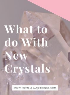 What To Do With New Crystals — Mumbles & Things #ontheblognow #crystalstones #crystalmeanings
