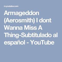 Armageddon (Aerosmith) I dont Wanna Miss A Thing-Subtitulado al español - YouTube