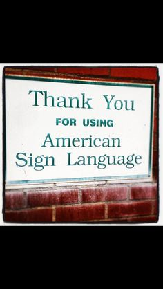 Thank you to all of you who use sign language, Deaf or not, it can really brighten up a Deaf person's world. It can make the Deaf person feel that not only Deaf people can use sign language but hearing, hard of hearing and  others can too.