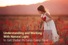 Understanding and Working With Natural Light to Get Stellar Pictures Every Time