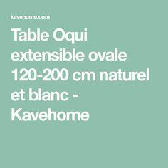 Table Oqui extensible ovale 120-200 cm naturel et blanc - Kavehome