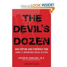 Amazon.com: The Devil's Dozen: How Cutting-Edge Forensics Took Down 12 Notorious Serial Killers (9780425226032): Katherine Ramsland: Books