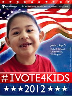 #IVOTE4KIDS because kids can't vote.    Be their voice this November by making sure that America's leaders put kids first on the national agenda.    Do your part to make a difference in the lives of children. 'Like' and 'Re-pin' this poster to spread the word about voting for kids.    We are Save the Children and we approve this message. #DEBATE