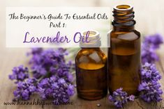 The Beginner's Guide To Essential Oils Part 1: Lavender Oil // deliciousobsessions.com #essentialoils #lavender