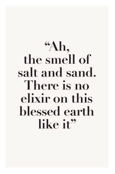 Ah, the smell of salt and sand. There is no elixir on this blessed earth like it.
