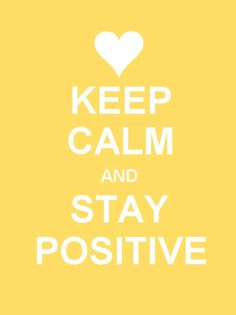 Keep Calm and Stay Positive; I need to print this for work.